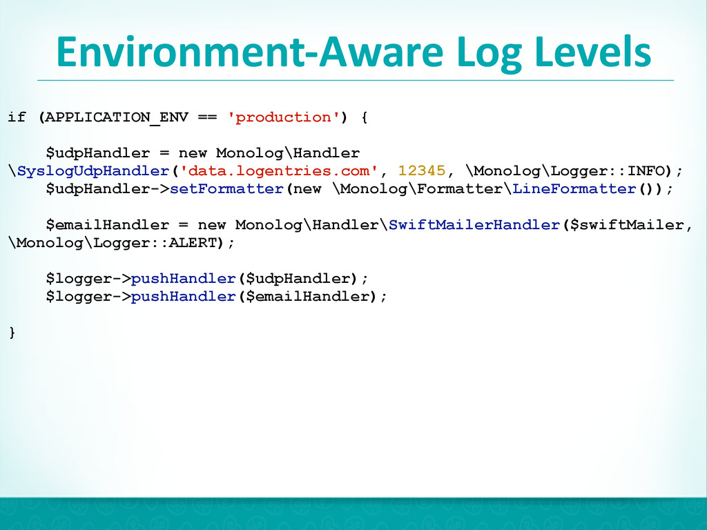 Environment-‐Aware Log Levels 29 if (APP...