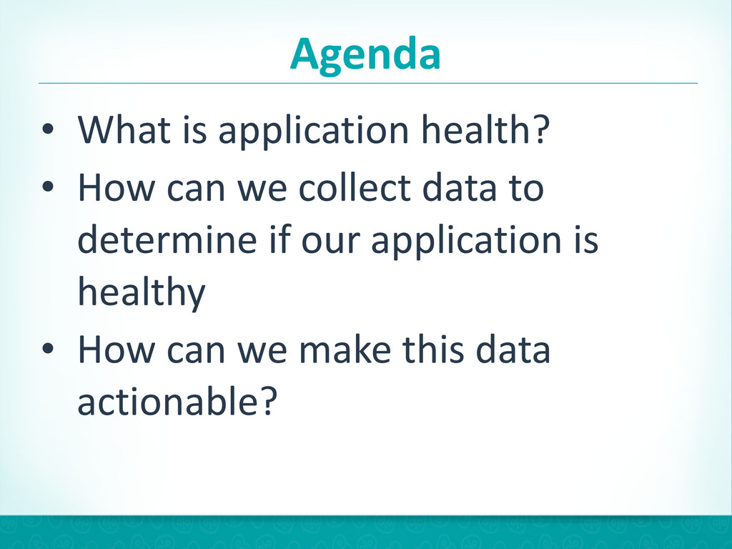 Agenda • What is application health?...
