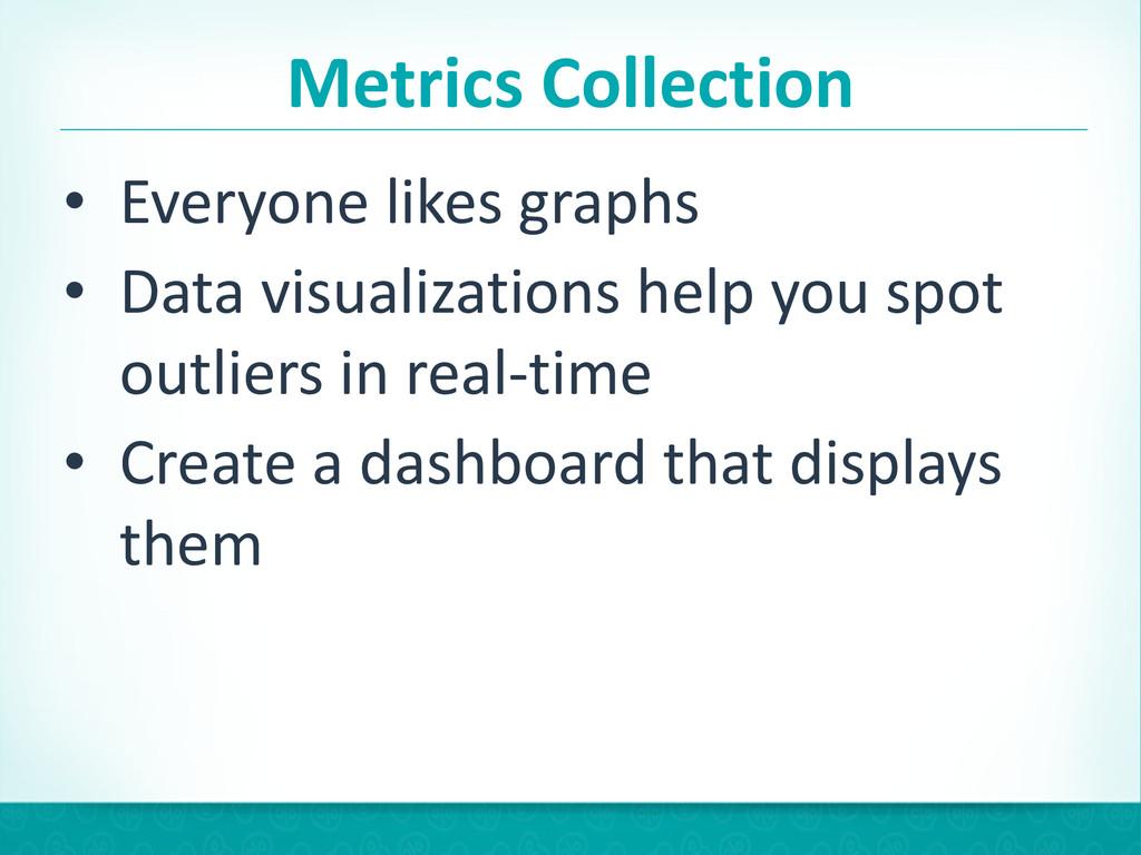 Metrics Collection • Everyone likes gr...