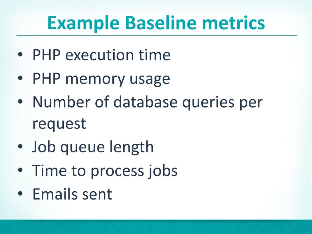 Example Baseline metrics • PHP executi...