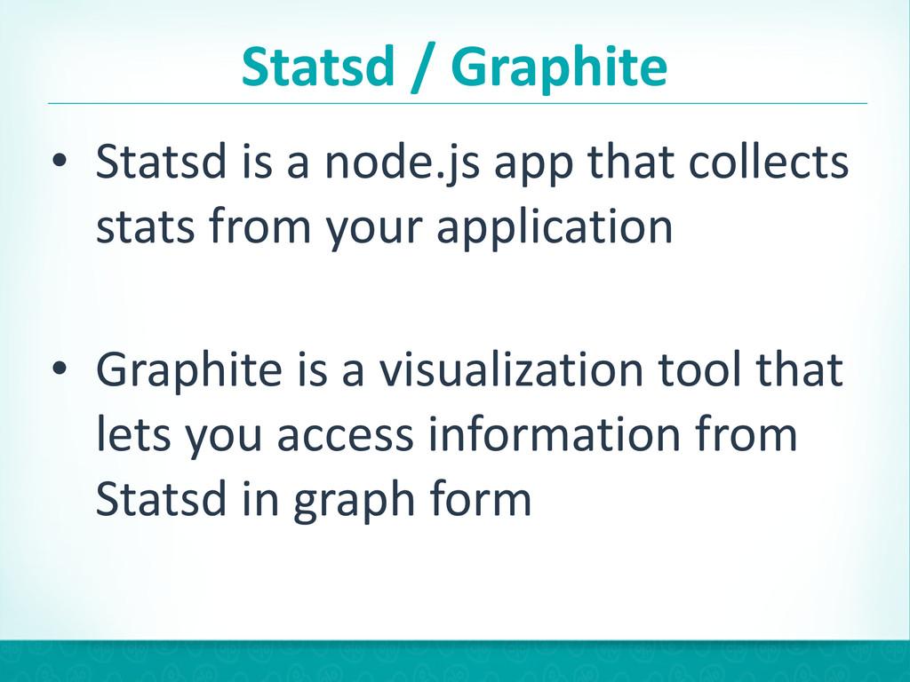 Statsd / Graphite • Statsd is a ...