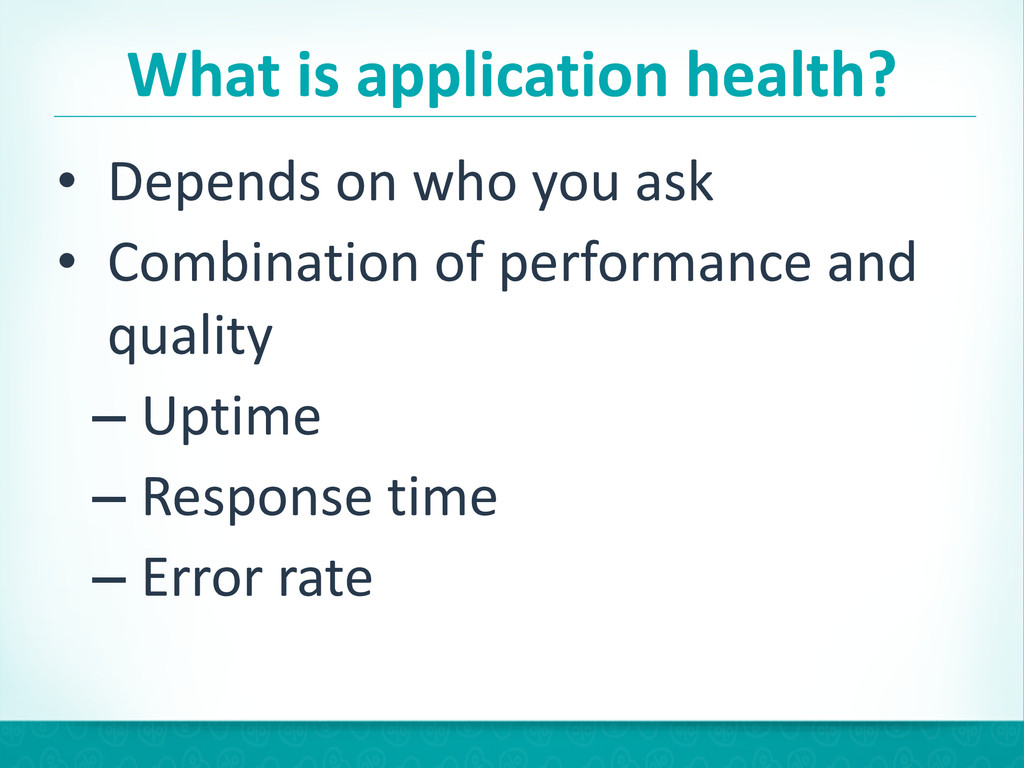 What is application health? • Depends...