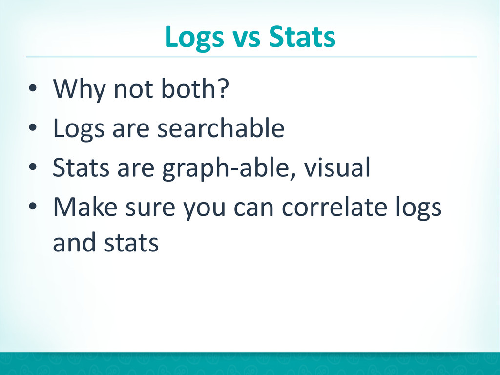 Logs vs Stats • Why not both?  •...