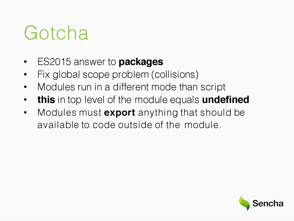 Gotcha • ES2015 answer to packages • Fix global...