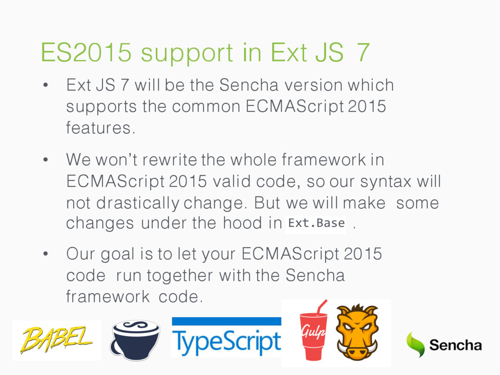 ES2015 support in Ext JS 7 • Ext JS 7 will be t...