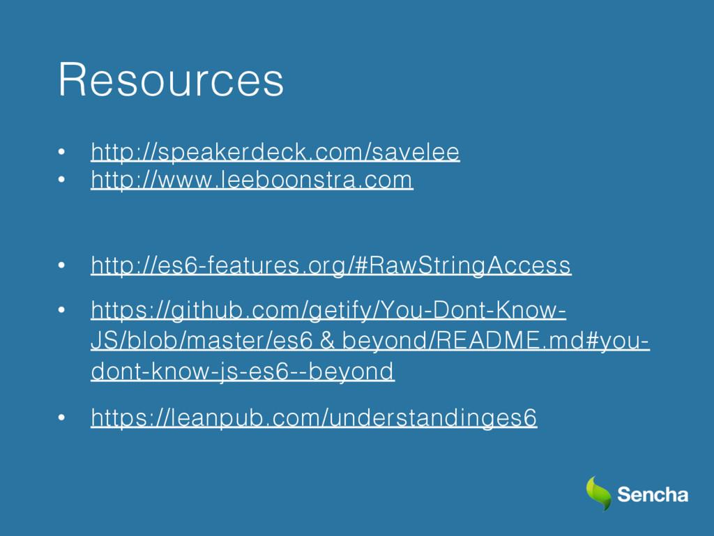 Resources • http://speakerdeck.com/savelee • ht...