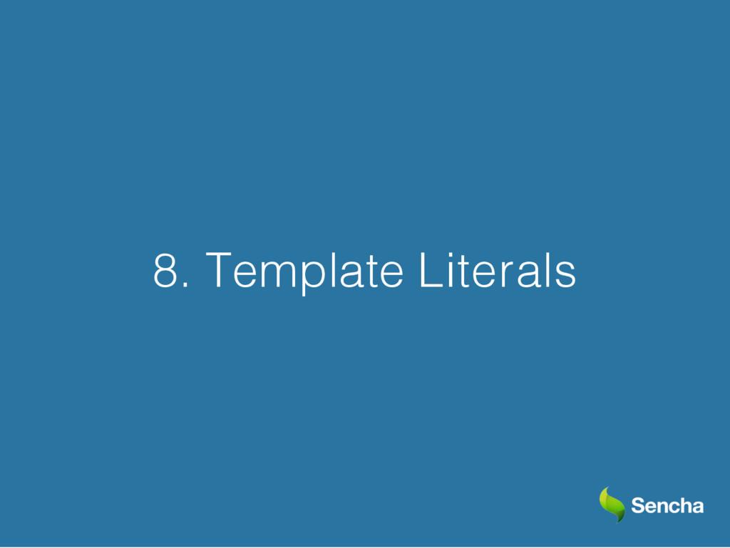 8. Template Literals