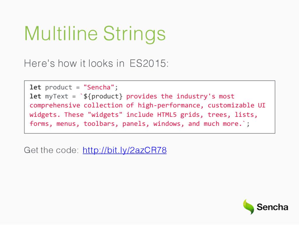 Multiline Strings Here's how it looks in ES2015...