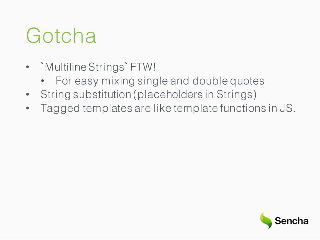 Gotcha • `Multiline Strings` FTW! • For easy mi...