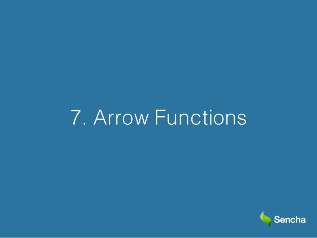 7. Arrow Functions