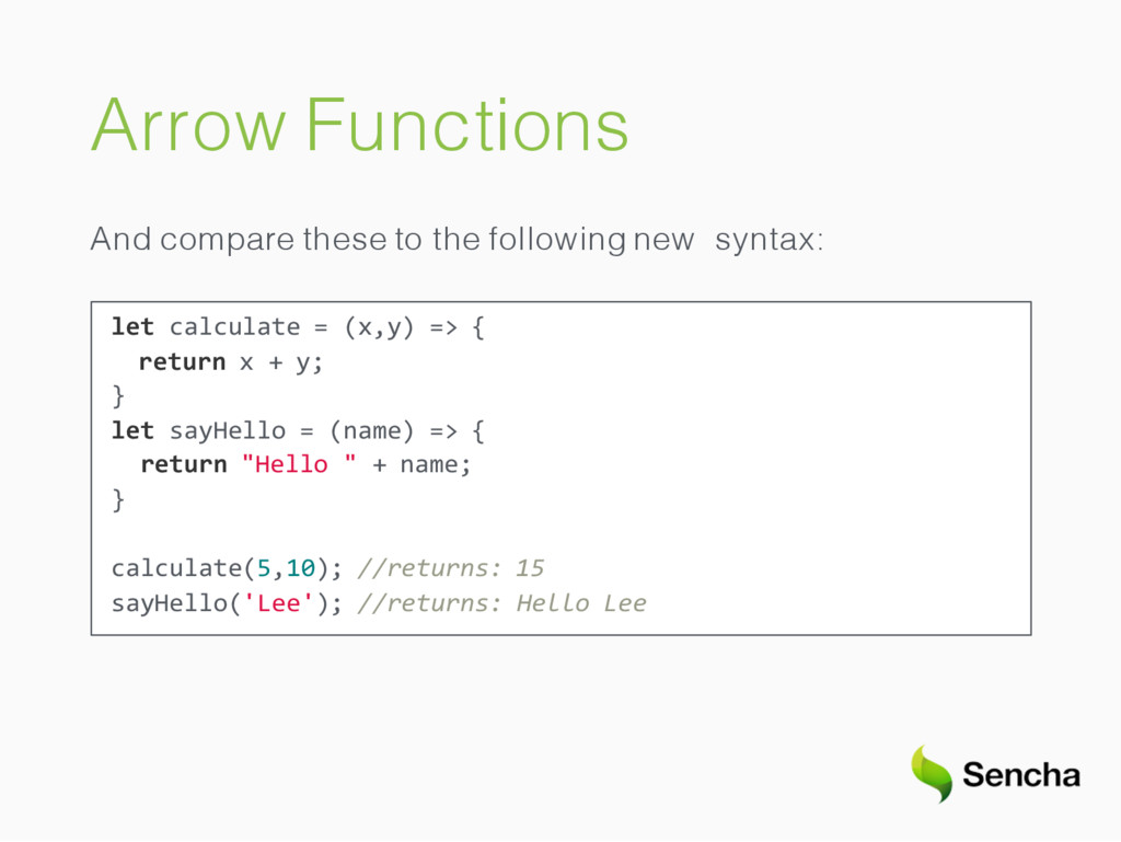 Arrow Functions And compare these to the follow...