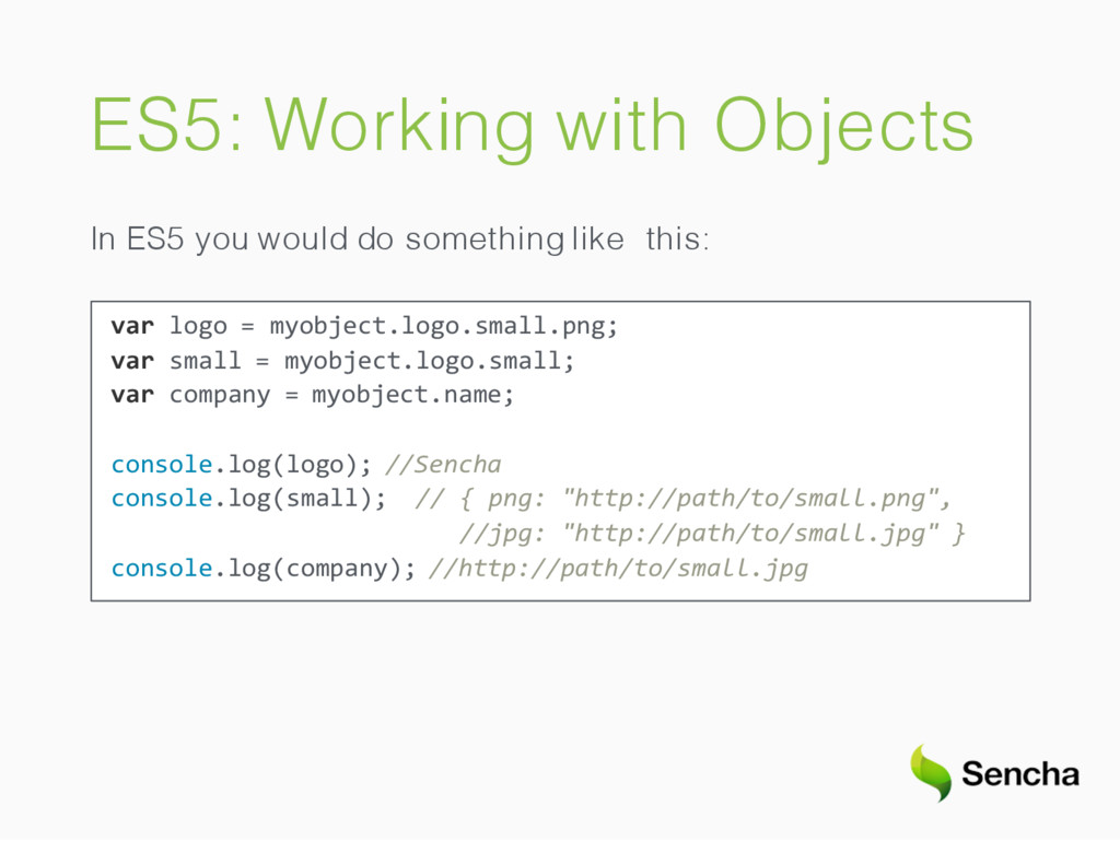 ES5: Working with Objects In ES5 you would do s...