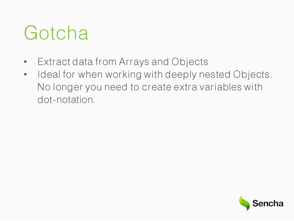 Gotcha • Extract data from Arrays and Objects •...