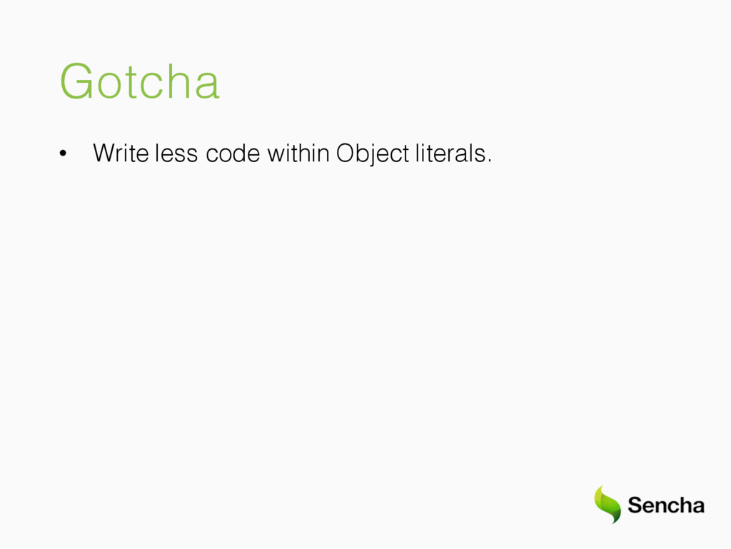 Gotcha • Write less code within Object literals.