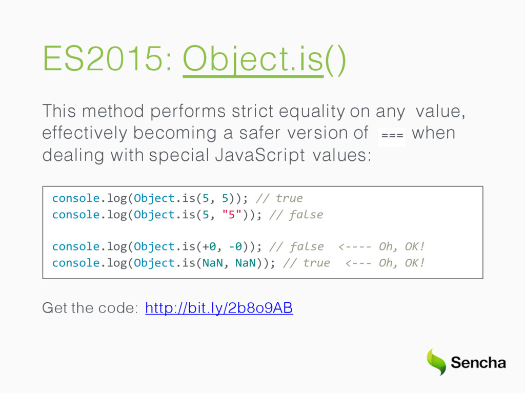 ES2015: Object.is() This method performs strict...