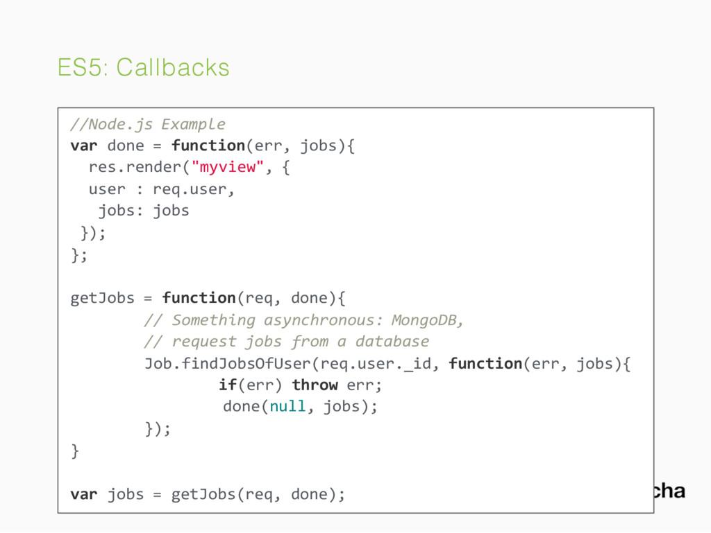 ES5: Callbacks //Node.js Example var done = fun...
