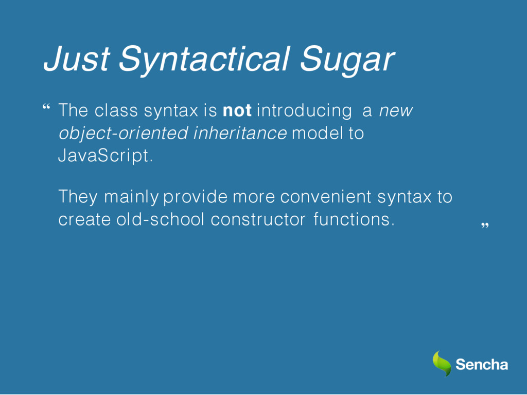 "Just Syntactical Sugar "" The class syntax is no..."