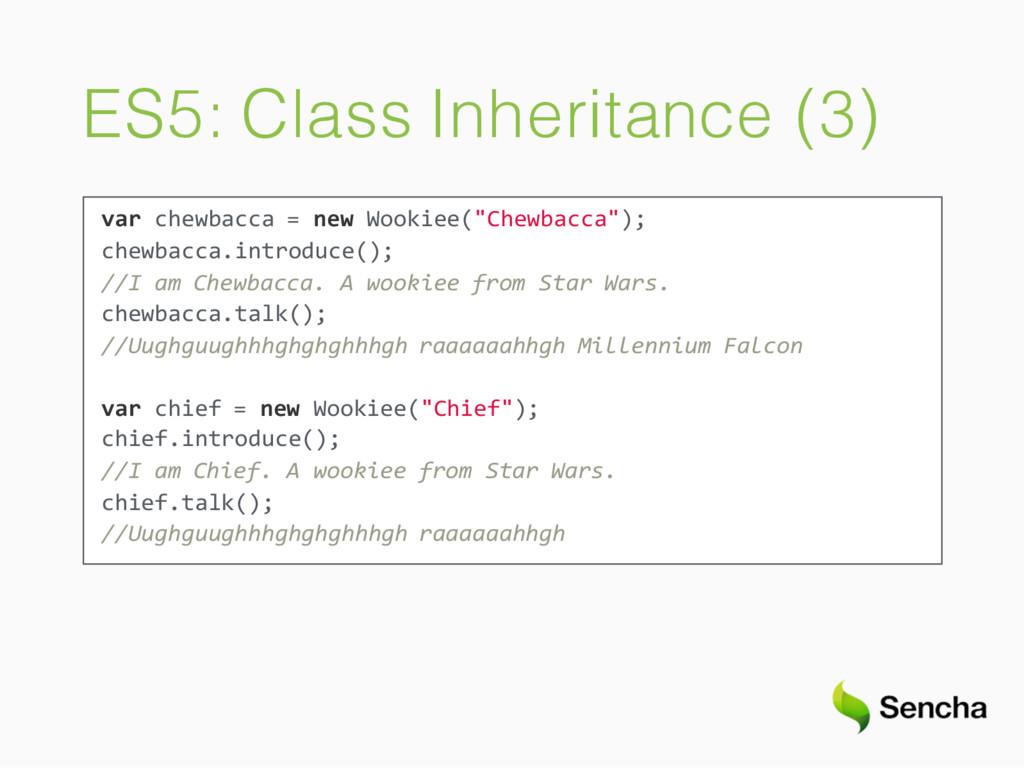 ES5: Class Inheritance (3) var chewbacca = new ...