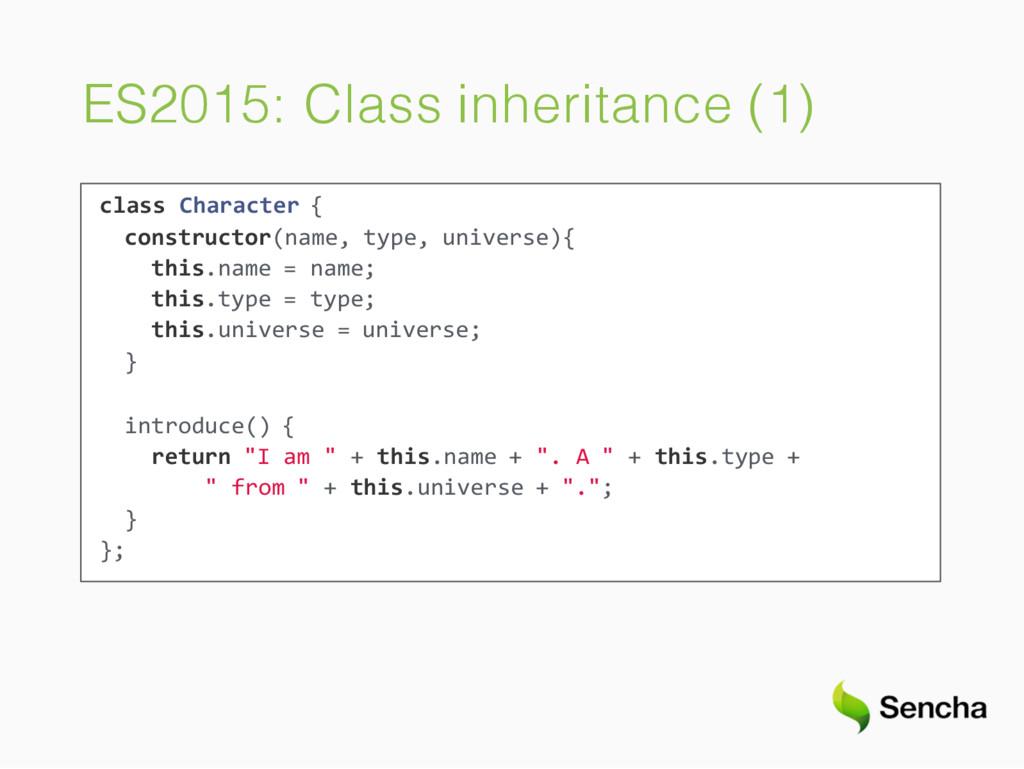 ES2015: Class inheritance (1) class Character {...