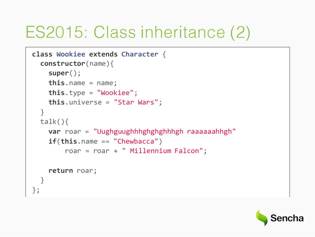 ES2015: Class inheritance (2) class Wookiee ext...