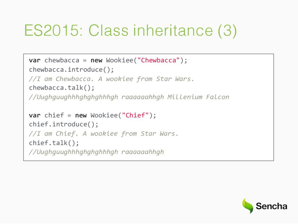 ES2015: Class inheritance (3) var chewbacca = n...