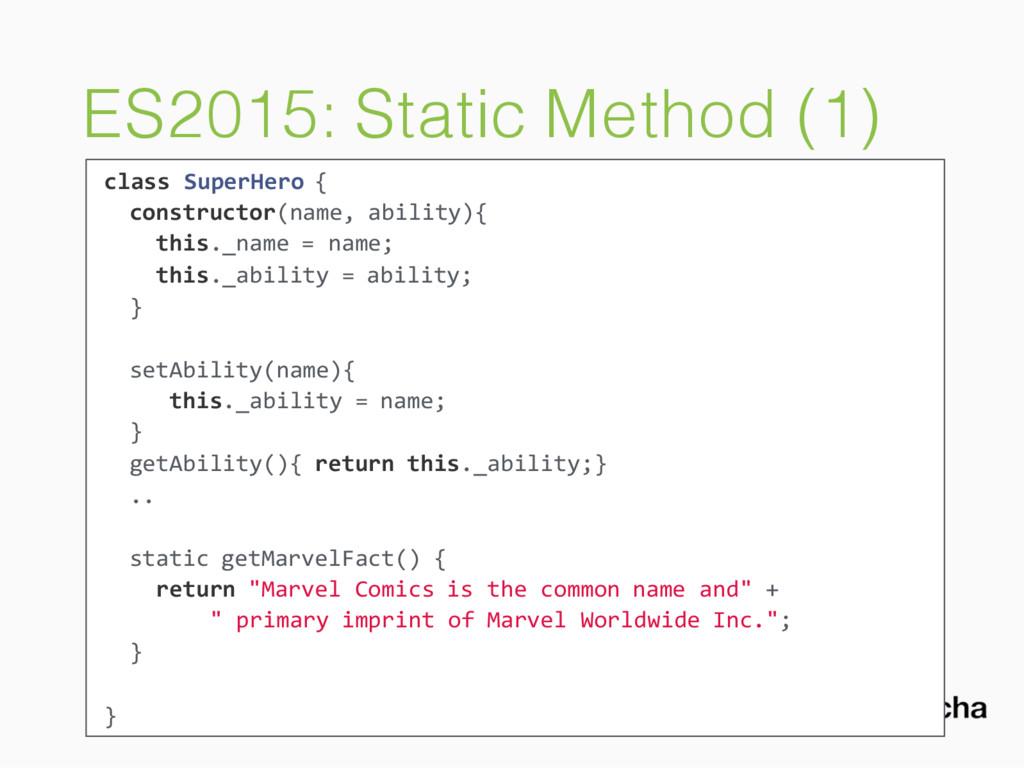 ES2015: Static Method (1) class SuperHero { con...