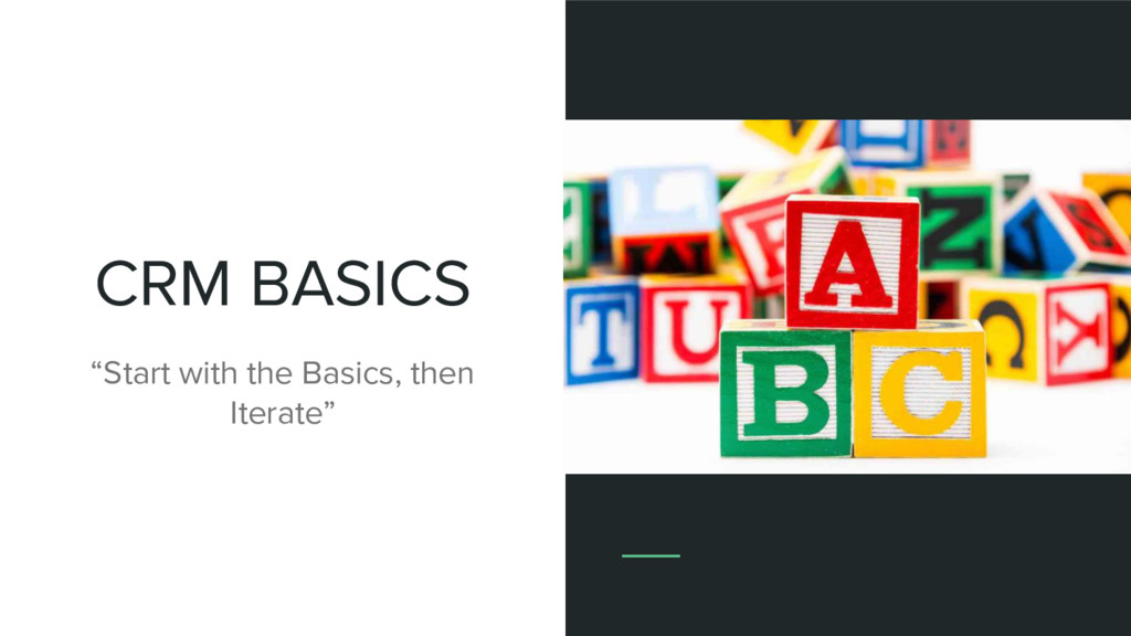 """CRM BASICS """"Start with the Basics, then Iterate"""""""