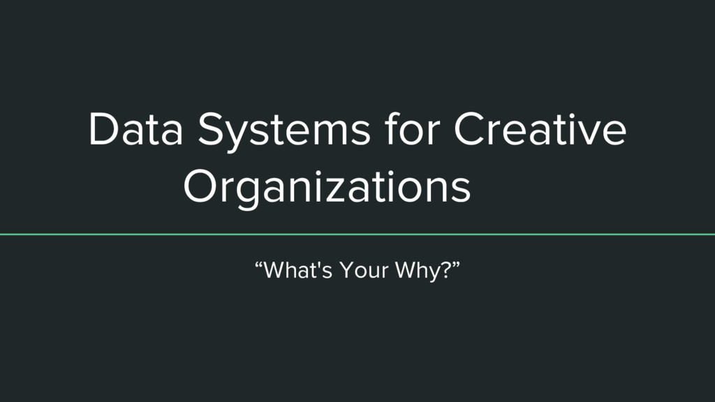 """Data Systems for Creative Organizations """"What's..."""