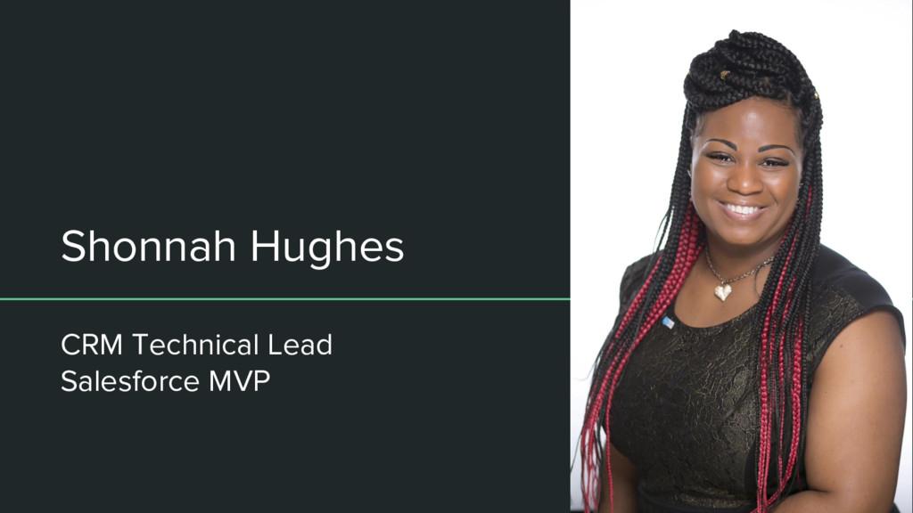 Shonnah Hughes CRM Technical Lead Salesforce MVP