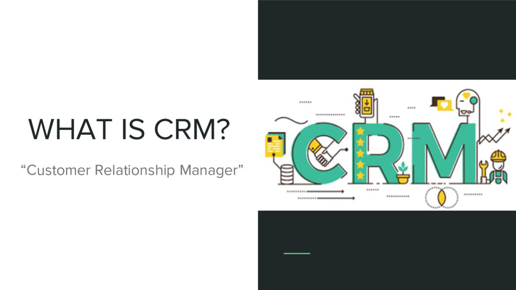 """WHAT IS CRM? """"Customer Relationship Manager"""""""