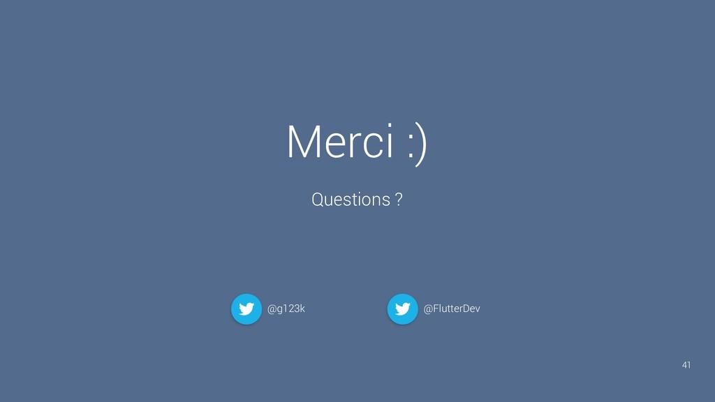 Merci :) Questions ? 41 @g123k @FlutterDev
