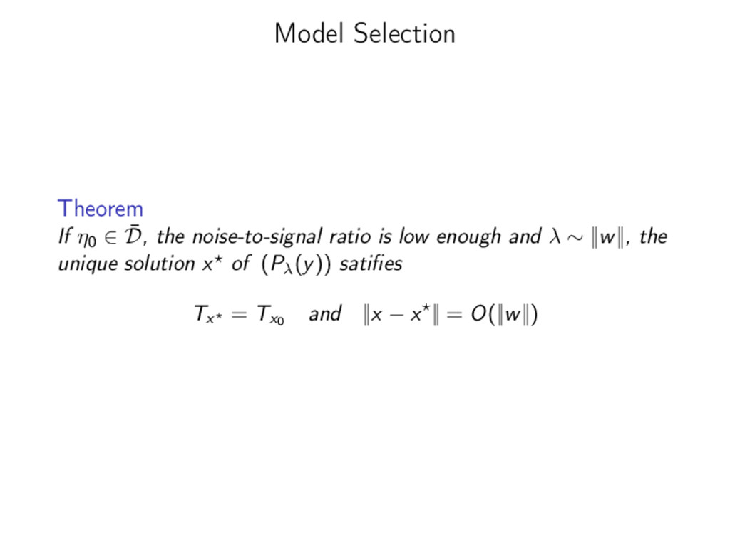 Model Selection Theorem If η0 ∈ ¯ D, the noise-...