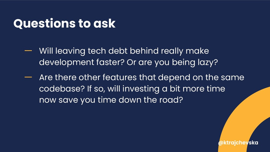 Questions to ask ー Will leaving tech debt behin...