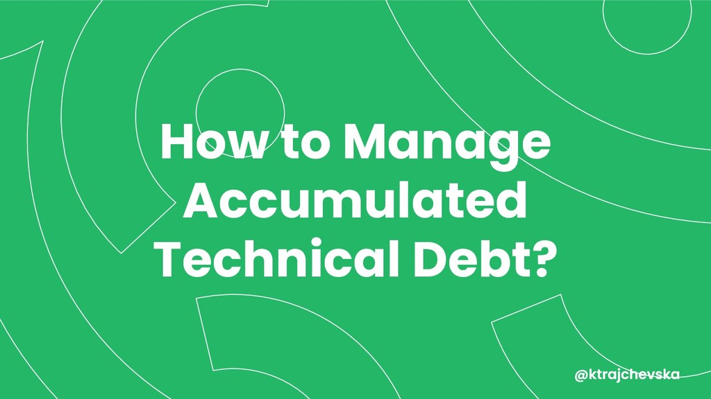 How to Manage Accumulated Technical Debt?