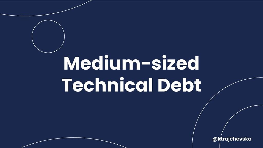 Medium-sized Technical Debt