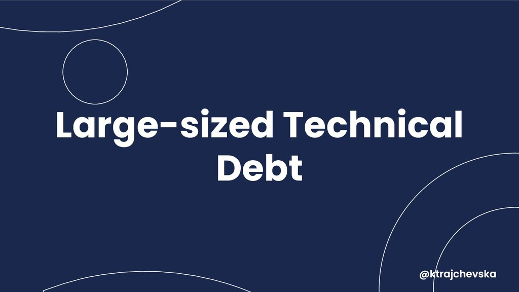 Large-sized Technical Debt