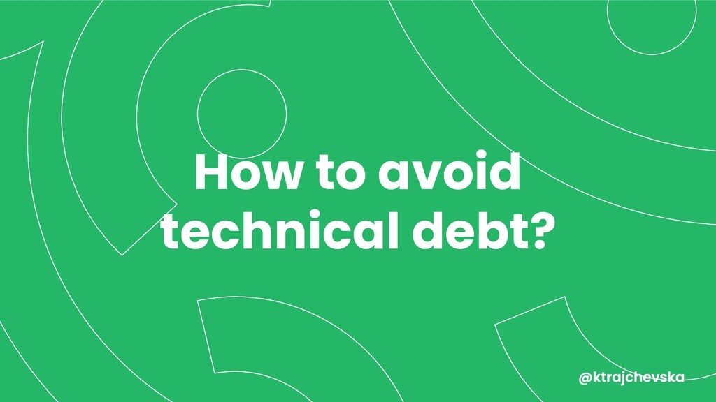 How to avoid technical debt?