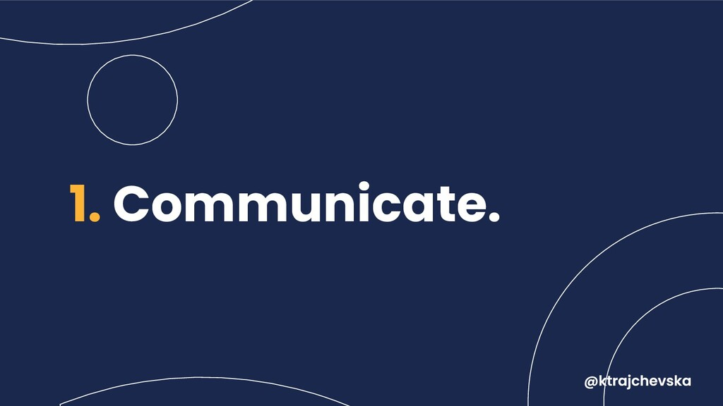 1. Communicate.