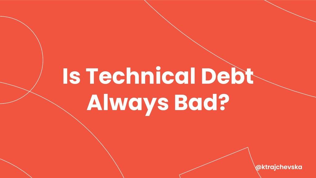 Is Technical Debt Always Bad?