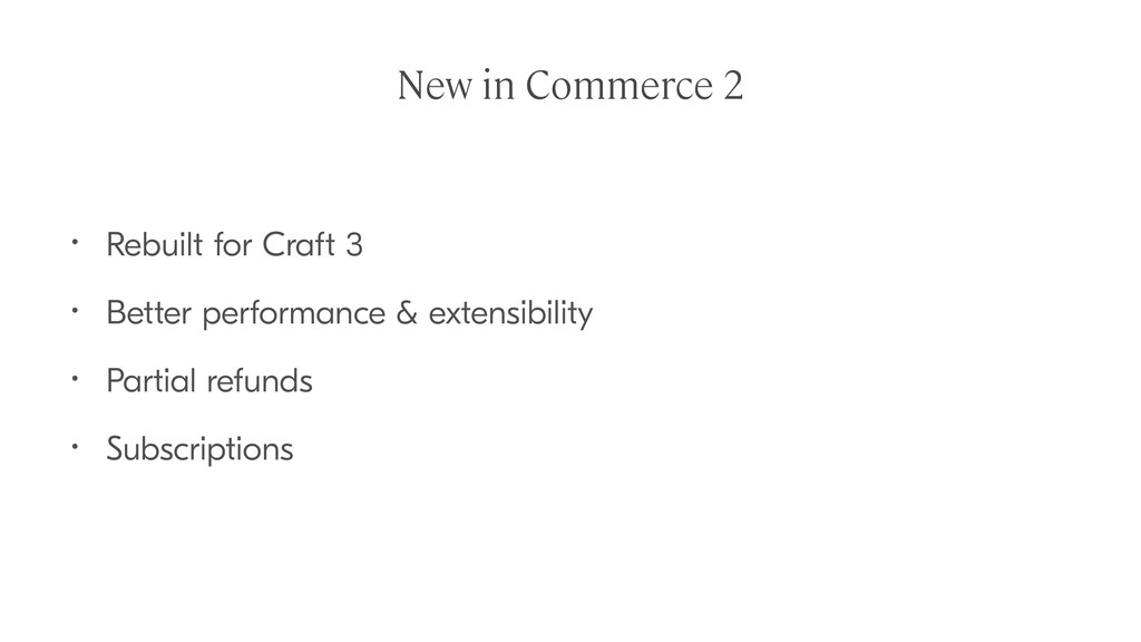 New in Commerce 2 • Rebuilt for Craft 3 • Bette...