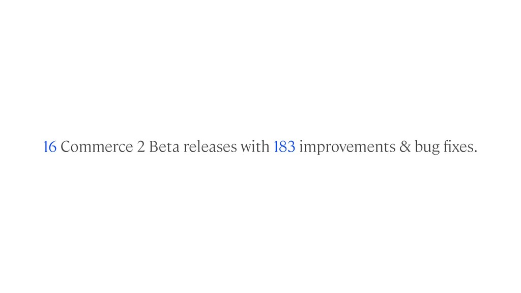 16 Commerce 2 Beta releases with 183 improvemen...