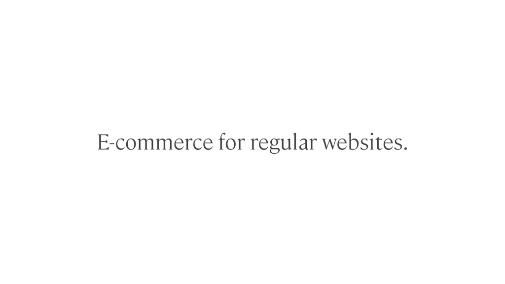 E-commerce for regular websites.