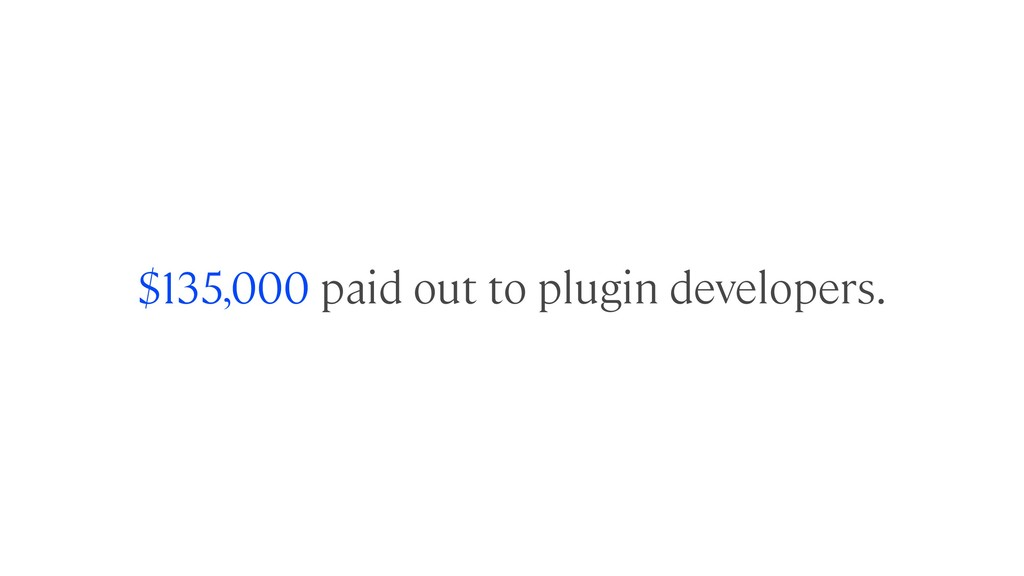 $135,000 paid out to plugin developers.