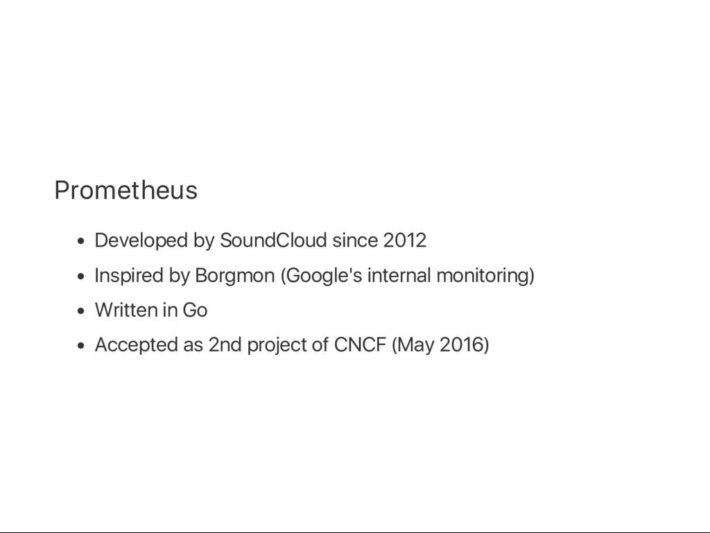 Prometheus Developed by SoundCloud since 2012 I...