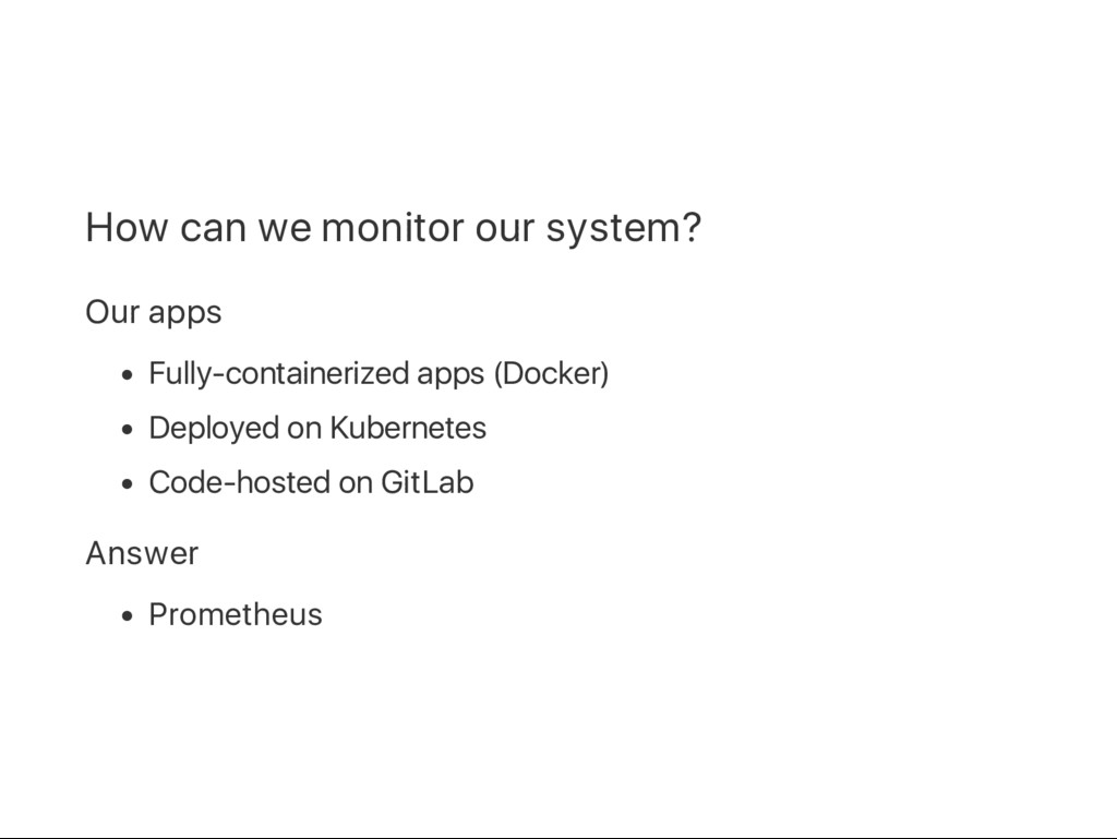 How can we monitor our system? Our apps Fully‑c...