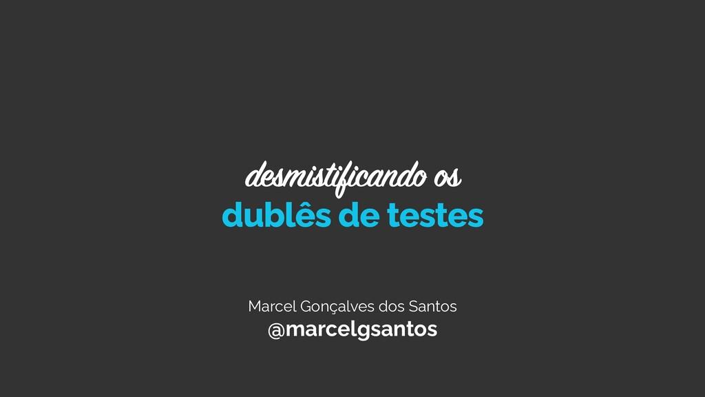 Marcel Gonçalves dos Santos @marcelgsantos dubl...