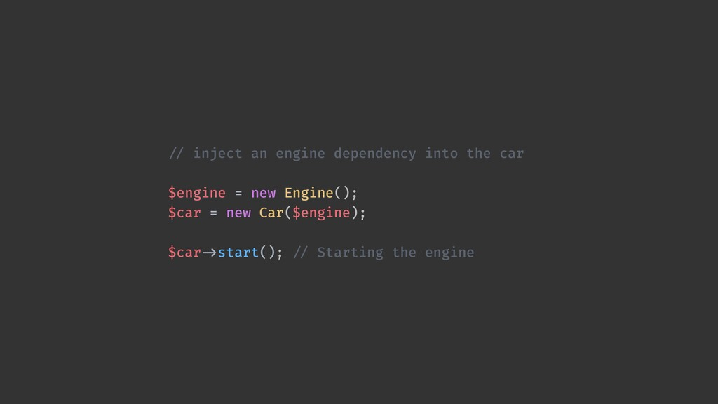 / / inject an engine dependency into the car  ...