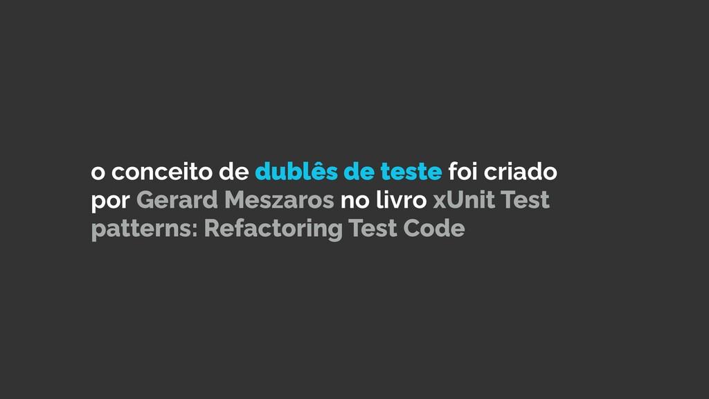 o conceito de dublês de teste foi criado por Ge...