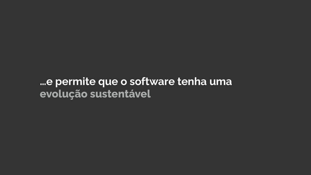 …e permite que o software tenha uma evolução su...