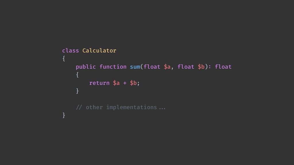 class Calculator   {   public function sum(floa...